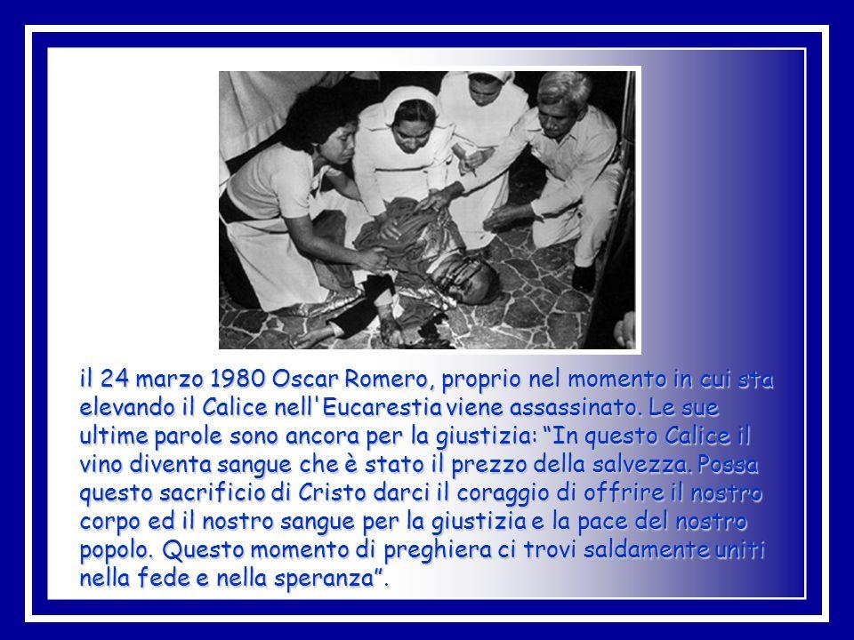 il 24 marzo 1980 Oscar Romero, proprio nel momento in cui sta elevando il Calice nell Eucarestia viene assassinato.