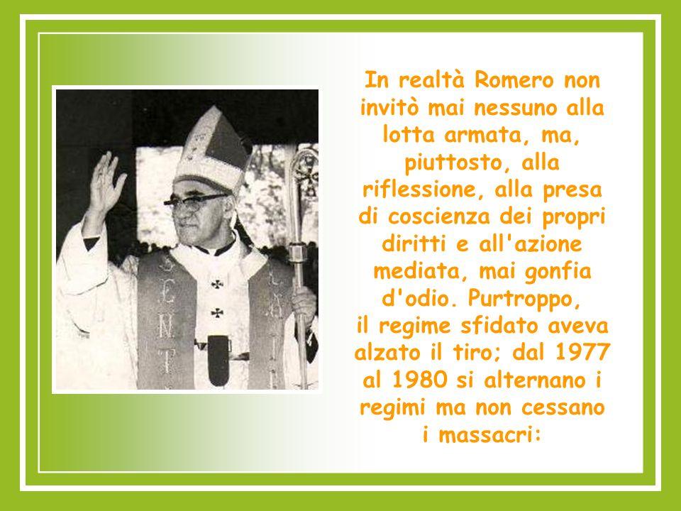 In realtà Romero non invitò mai nessuno alla lotta armata, ma, piuttosto, alla riflessione, alla presa di coscienza dei propri diritti e all azione mediata, mai gonfia d odio.