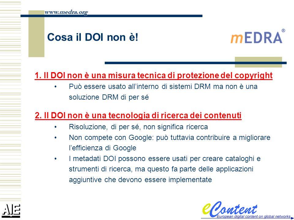 www.medra.org Cosa il DOI non è! 1. Il DOI non è una misura tecnica di protezione del copyright.