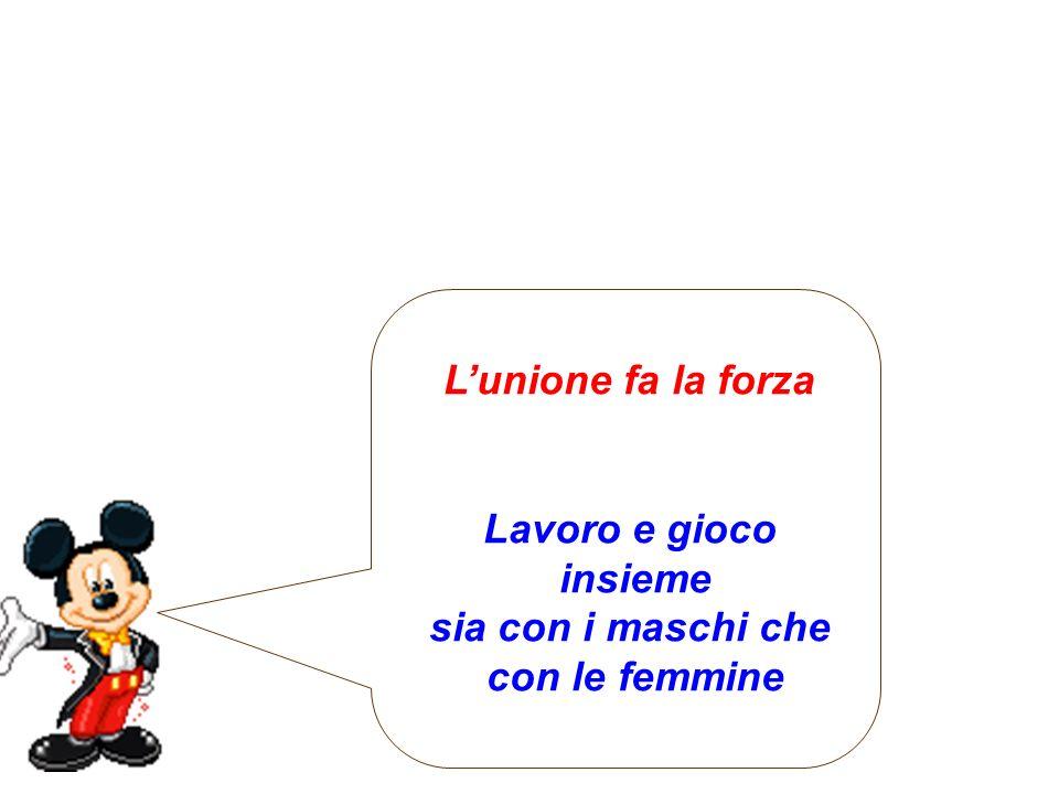 L'unione fa la forza Lavoro e gioco insieme sia con i maschi che con le femmine