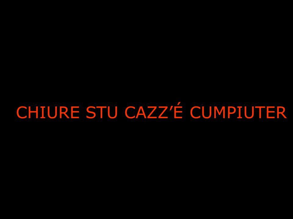 CHIURE STU CAZZ'É CUMPIUTER