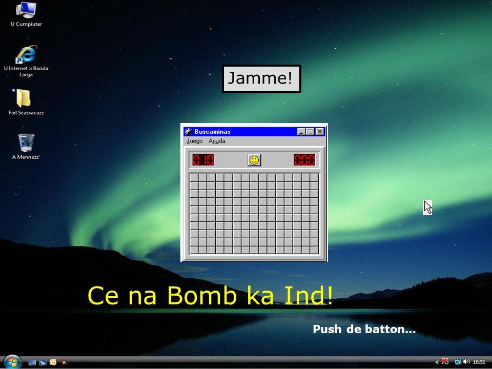 Jamme! Ce na Bomb ka Ind! Push de batton…