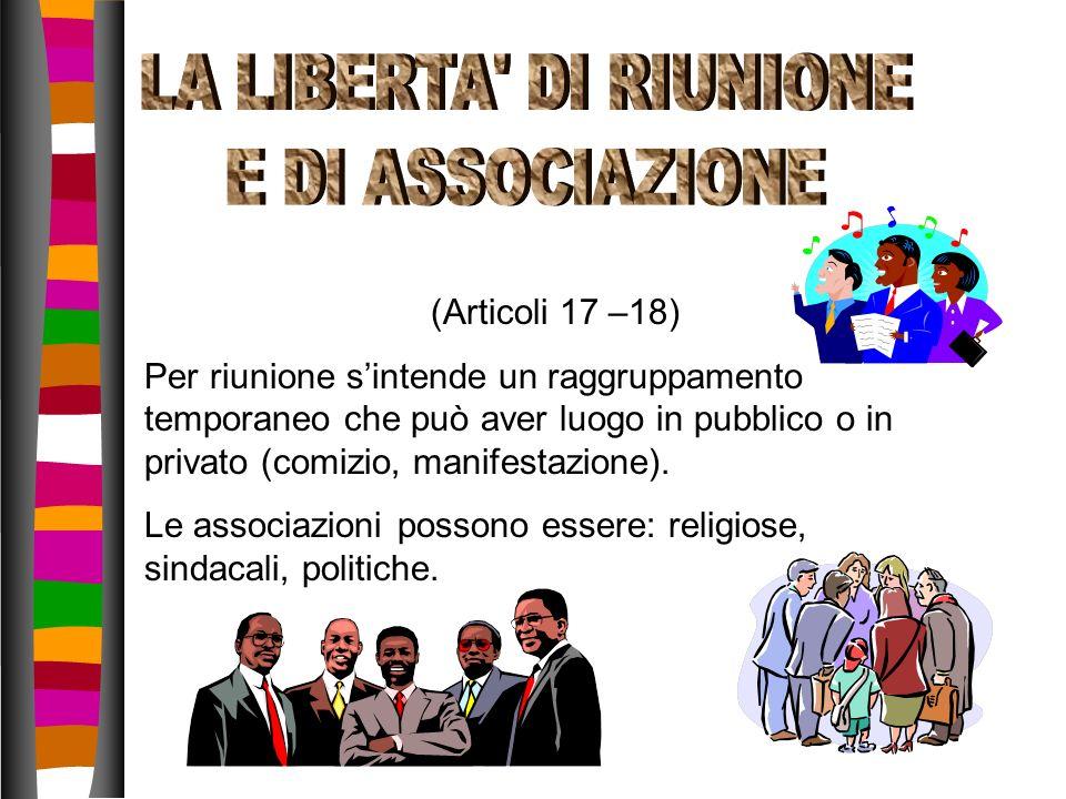 LA LIBERTA DI RIUNIONE E DI ASSOCIAZIONE (Articoli 17 –18)
