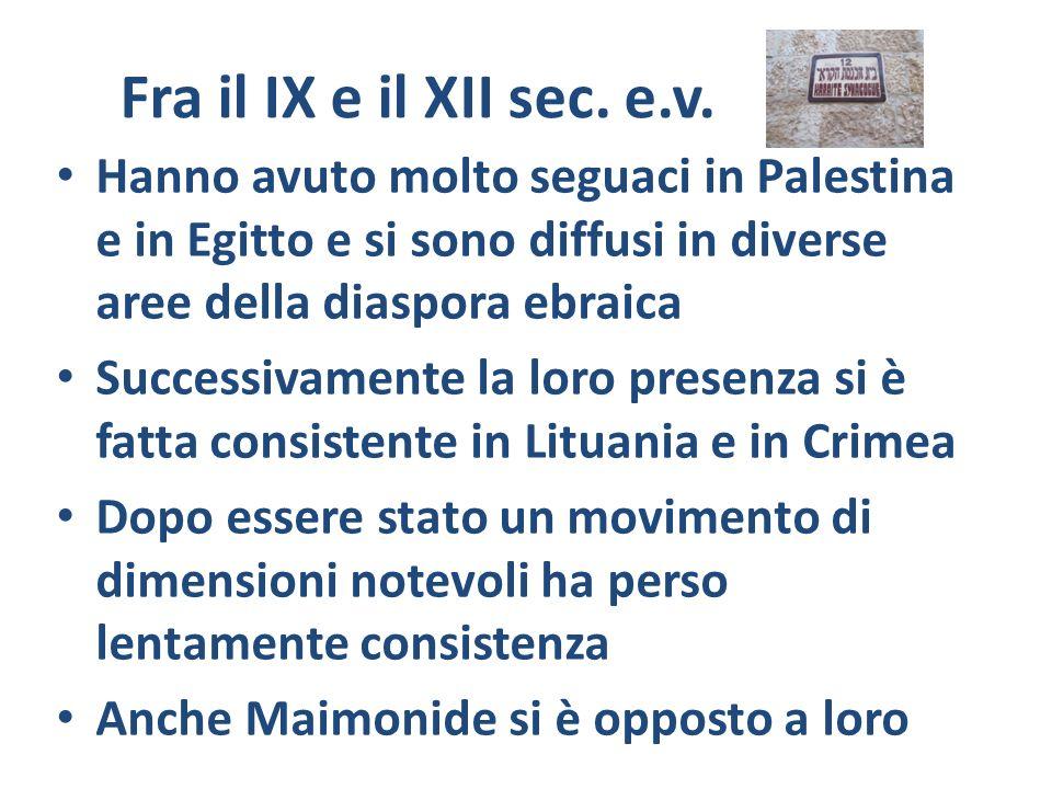 Fra il IX e il XII sec. e.v. Hanno avuto molto seguaci in Palestina e in Egitto e si sono diffusi in diverse aree della diaspora ebraica.