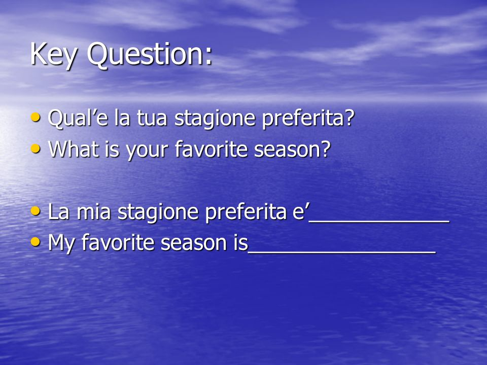 Key Question: Qual'e la tua stagione preferita