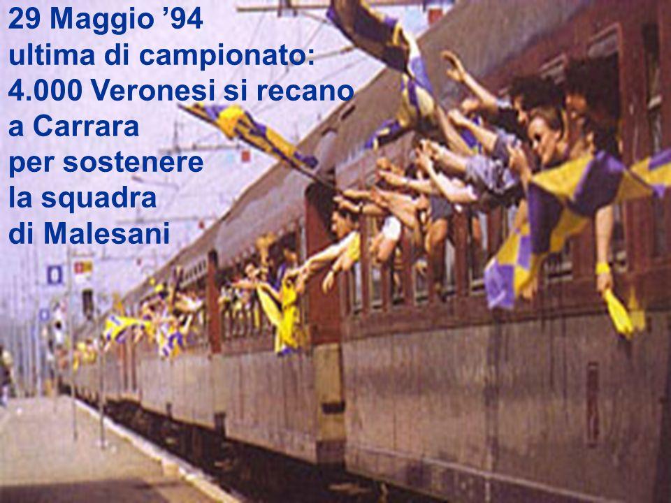 29 Maggio '94 ultima di campionato: 4.000 Veronesi si recano. a Carrara. per sostenere. la squadra.
