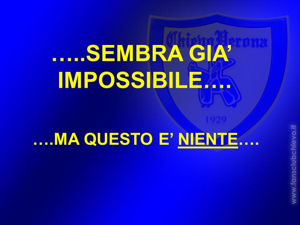 …..SEMBRA GIA' IMPOSSIBILE….