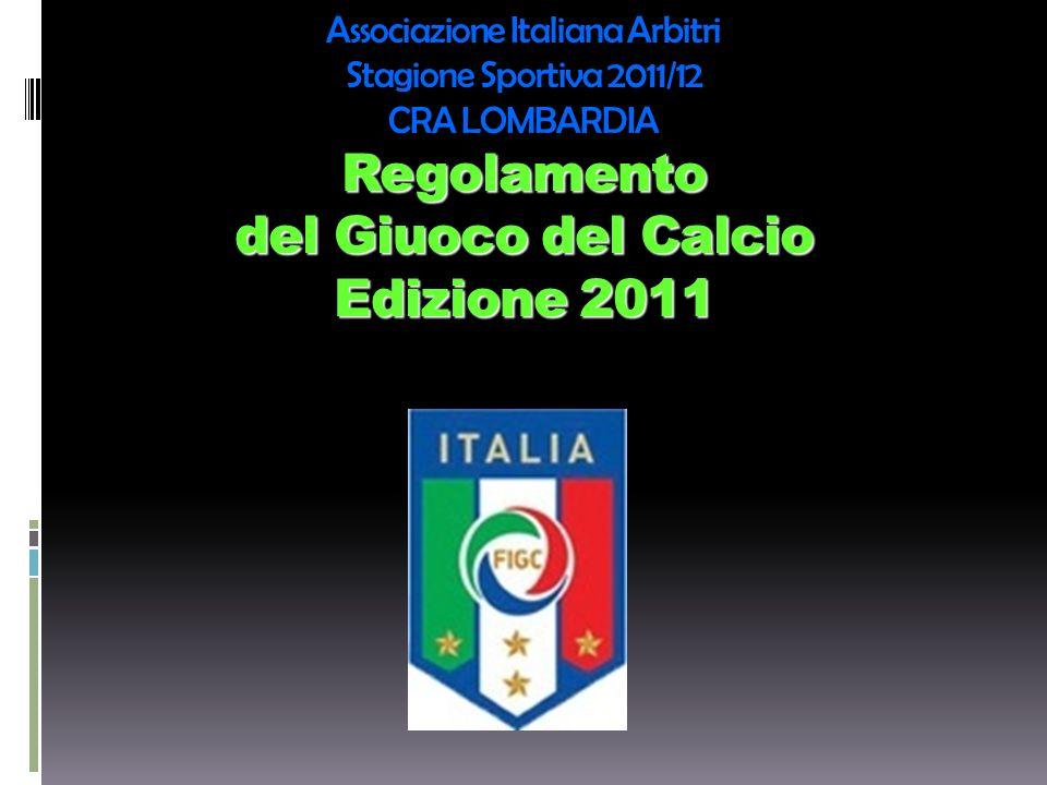 Associazione Italiana Arbitri Stagione Sportiva 2011/12 CRA LOMBARDIA Regolamento del Giuoco del Calcio Edizione 2011