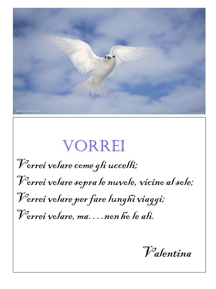 VORREI Valentina Vorrei volare come gli uccelli;