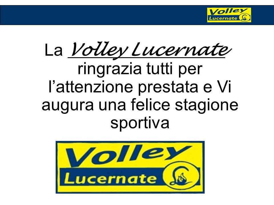 La Volley Lucernate ringrazia tutti per l'attenzione prestata e Vi augura una felice stagione sportiva