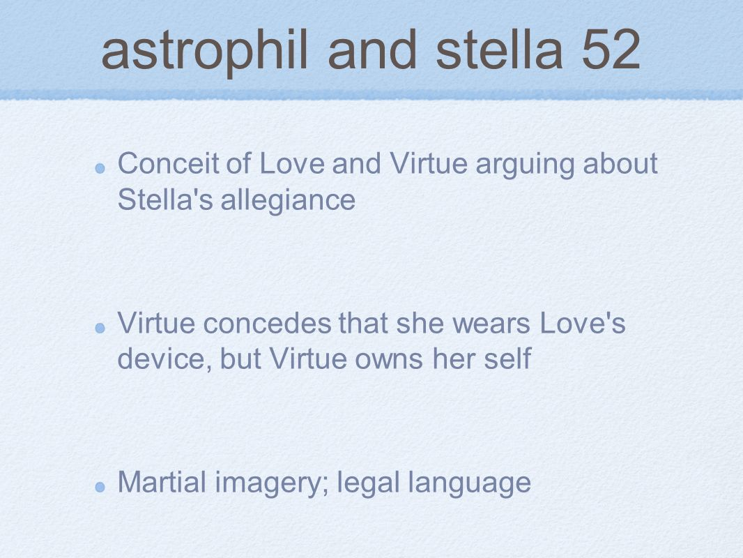 astrophil and stella 52 Conceit of Love and Virtue arguing about Stella s allegiance.