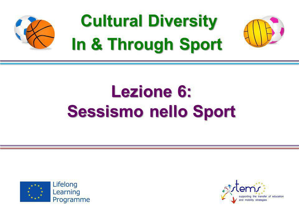 Cultural Diversity In & Through Sport Lezione 6: Sessismo nello Sport