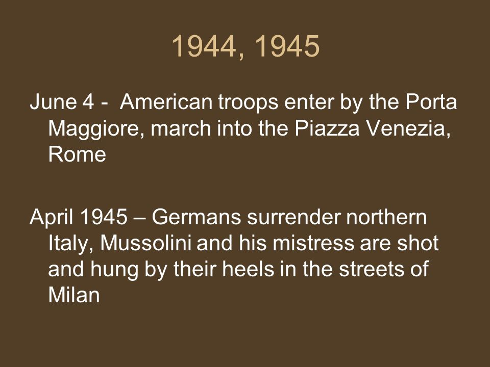 1944, 1945 June 4 - American troops enter by the Porta Maggiore, march into the Piazza Venezia, Rome.