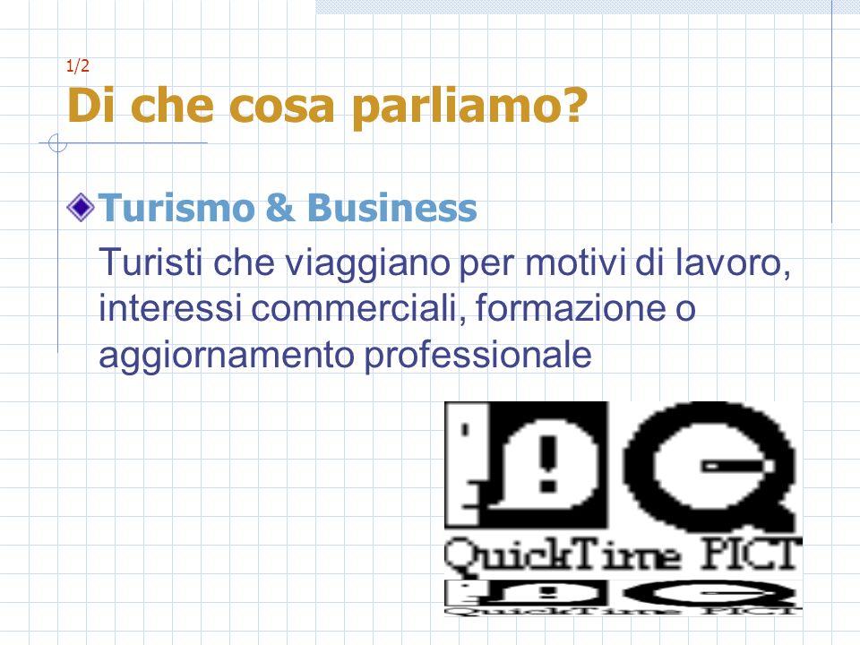 1/2 Di che cosa parliamo Turismo & Business.