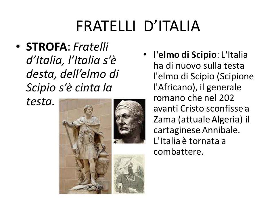 FRATELLI D'ITALIA STROFA: Fratelli d'Italia, l'Italia s'è desta, dell'elmo di Scipio s'è cinta la testa.