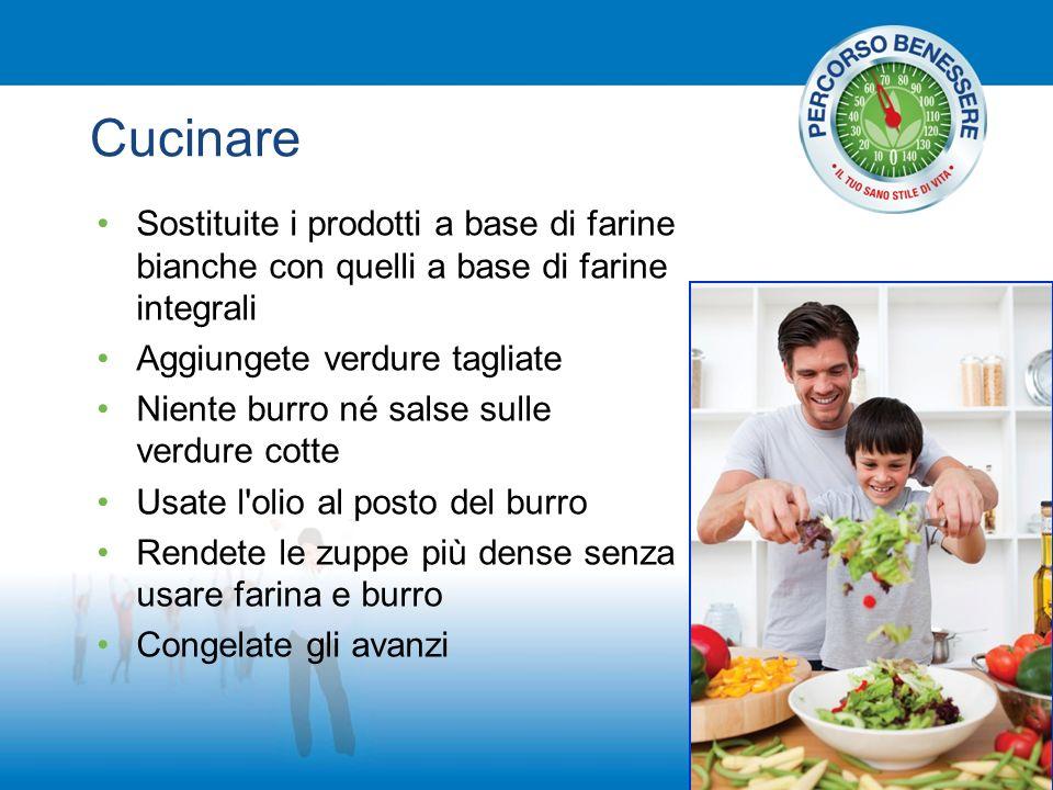 Cucinare Sostituite i prodotti a base di farine bianche con quelli a base di farine integrali. Aggiungete verdure tagliate.