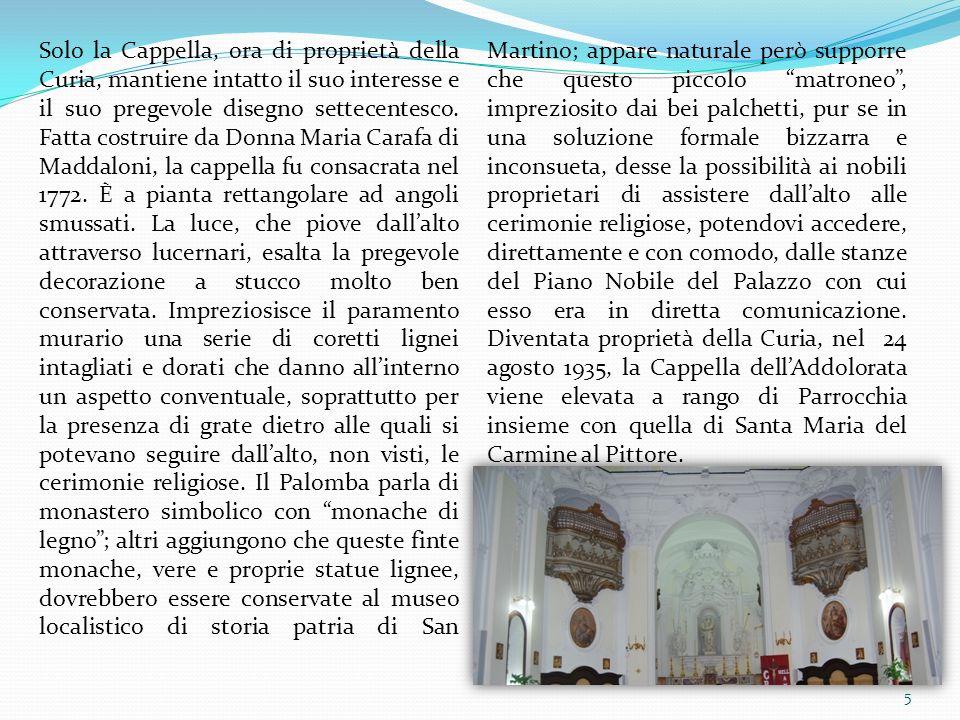 Solo la Cappella, ora di proprietà della Curia, mantiene intatto il suo interesse e il suo pregevole disegno settecentesco.