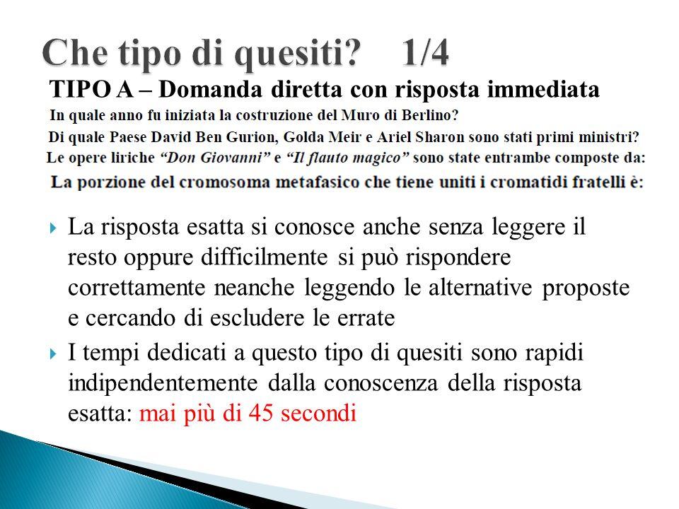 Che tipo di quesiti 1/4 TIPO A – Domanda diretta con risposta immediata.