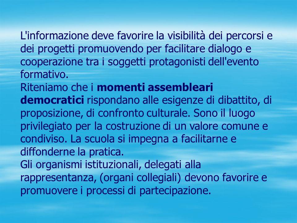 L informazione deve favorire la visibilità dei percorsi e dei progetti promuovendo per facilitare dialogo e cooperazione tra i soggetti protagonisti dell evento formativo.