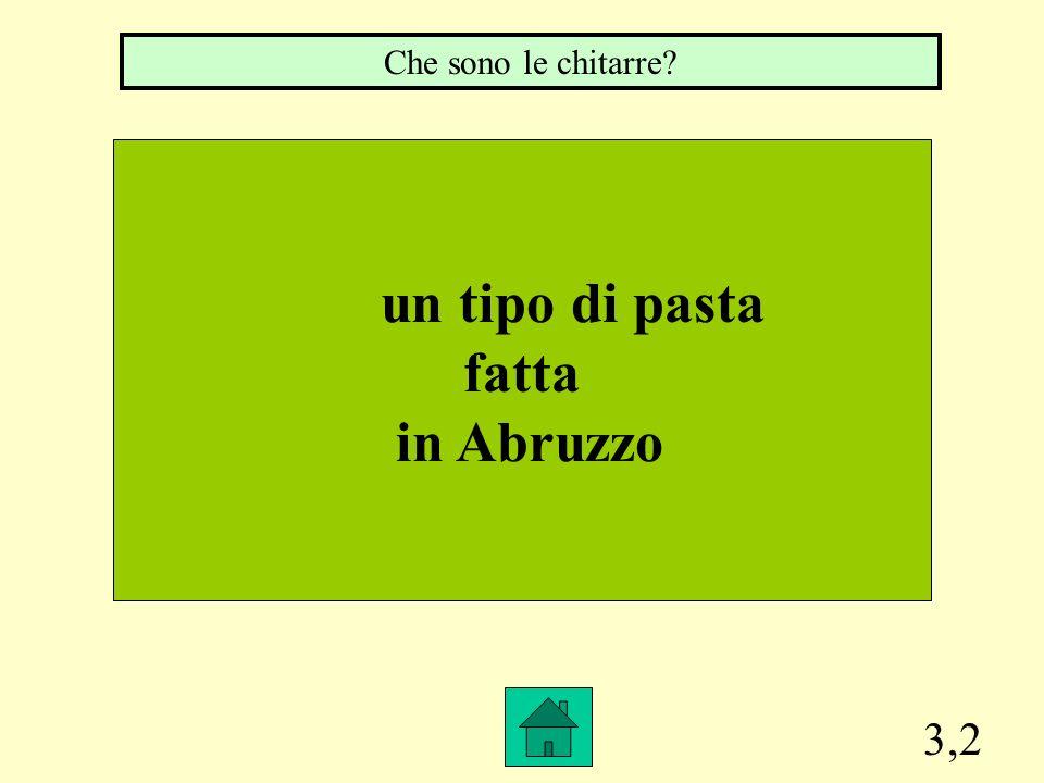 un tipo di pasta fatta in Abruzzo