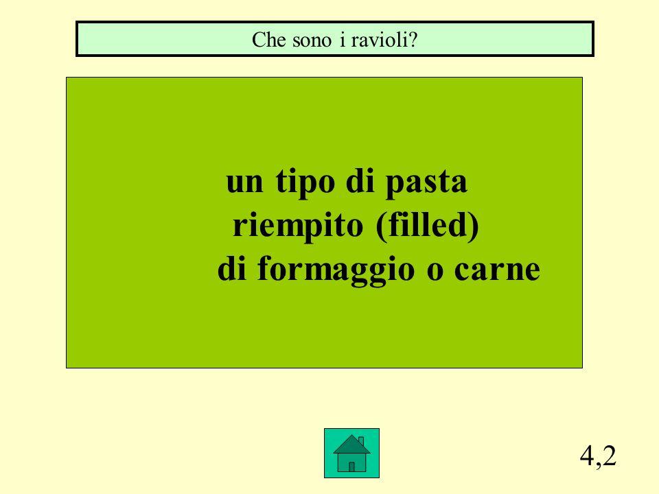 un tipo di pasta riempito (filled) di formaggio o carne