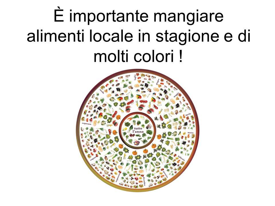 È importante mangiare alimenti locale in stagione e di molti colori !