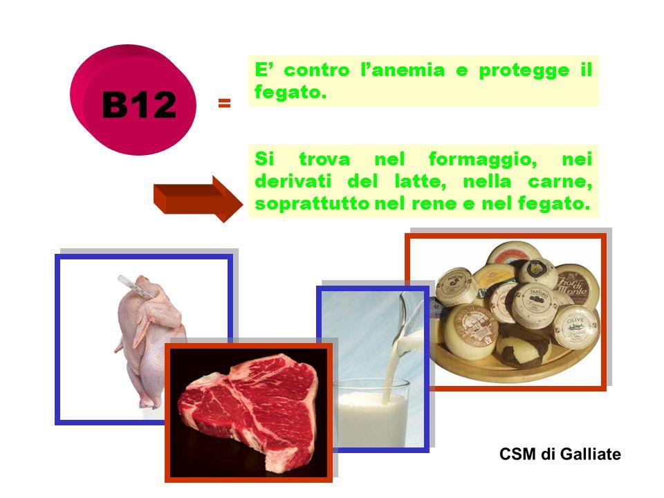 B12 = E' contro l'anemia e protegge il fegato.