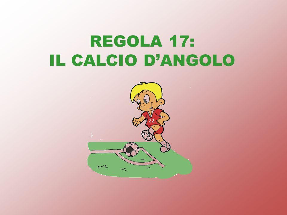 REGOLA 17: IL CALCIO D'ANGOLO