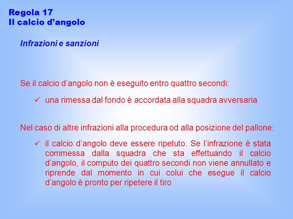 Regola 17 Il calcio d'angolo. Infrazioni e sanzioni. Se il calcio d'angolo non è eseguito entro quattro secondi: