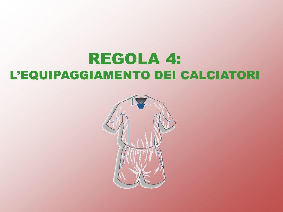 REGOLA 4: L'EQUIPAGGIAMENTO DEI CALCIATORI