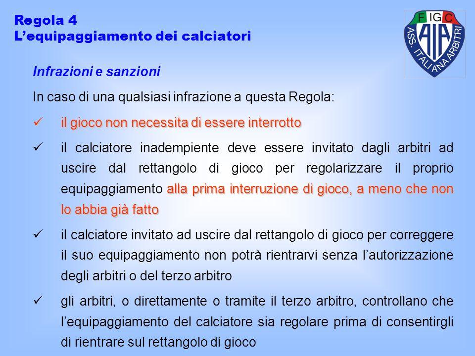 Regola 4 L'equipaggiamento dei calciatori. Infrazioni e sanzioni. In caso di una qualsiasi infrazione a questa Regola: