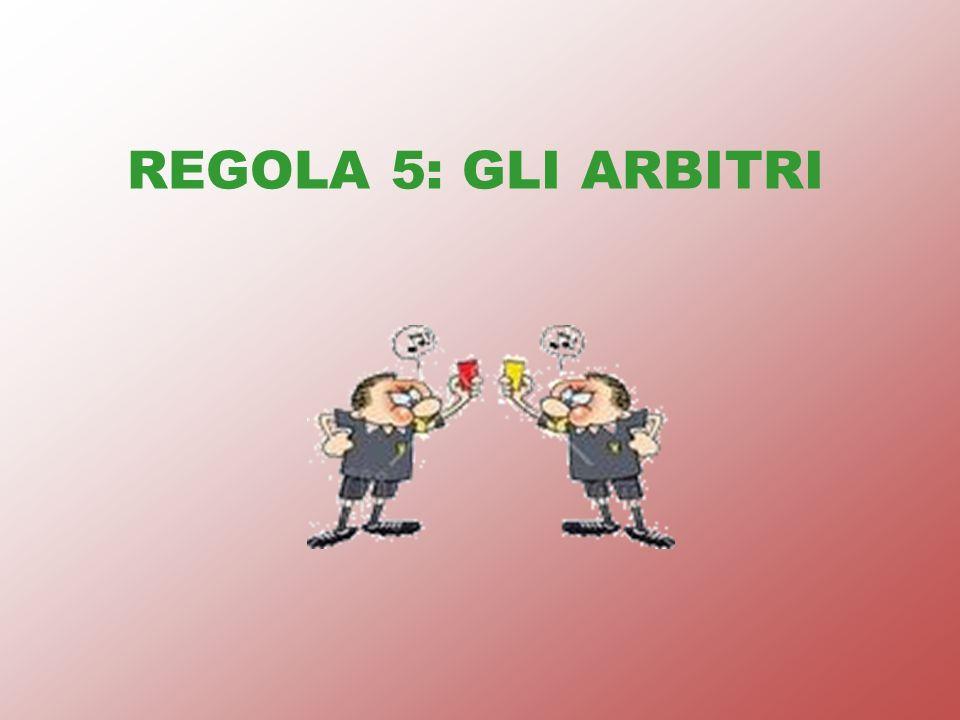 REGOLA 5: GLI ARBITRI