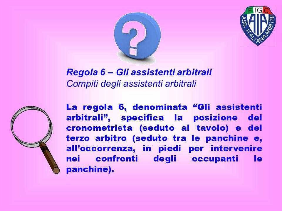 Regola 6 – Gli assistenti arbitrali Compiti degli assistenti arbitrali
