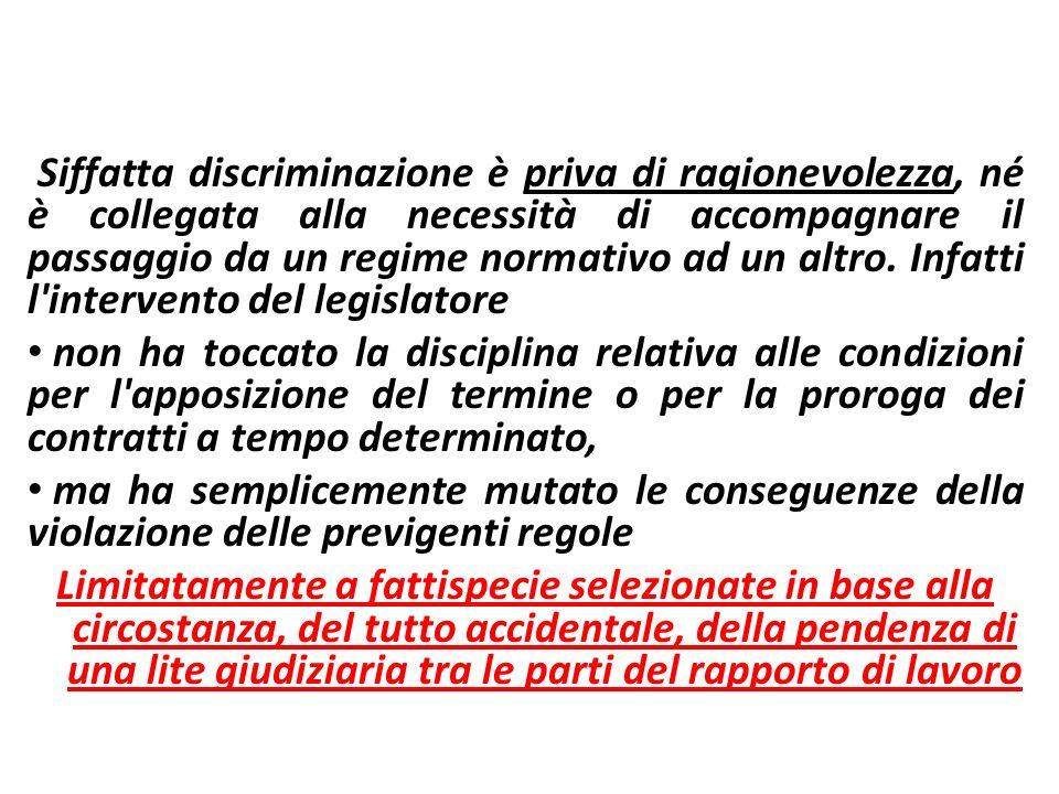 Siffatta discriminazione è priva di ragionevolezza, né è collegata alla necessità di accompagnare il passaggio da un regime normativo ad un altro. Infatti l intervento del legislatore
