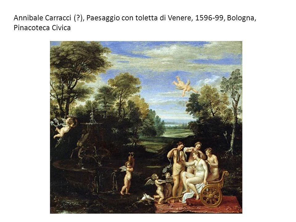 Annibale Carracci ( ), Paesaggio con toletta di Venere, 1596-99, Bologna, Pinacoteca Civica