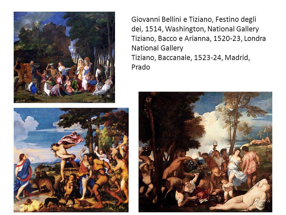 Giovanni Bellini e Tiziano, Festino degli dei, 1514, Washington, National Gallery Tiziano, Bacco e Arianna, 1520-23, Londra National Gallery Tiziano, Baccanale, 1523-24, Madrid, Prado