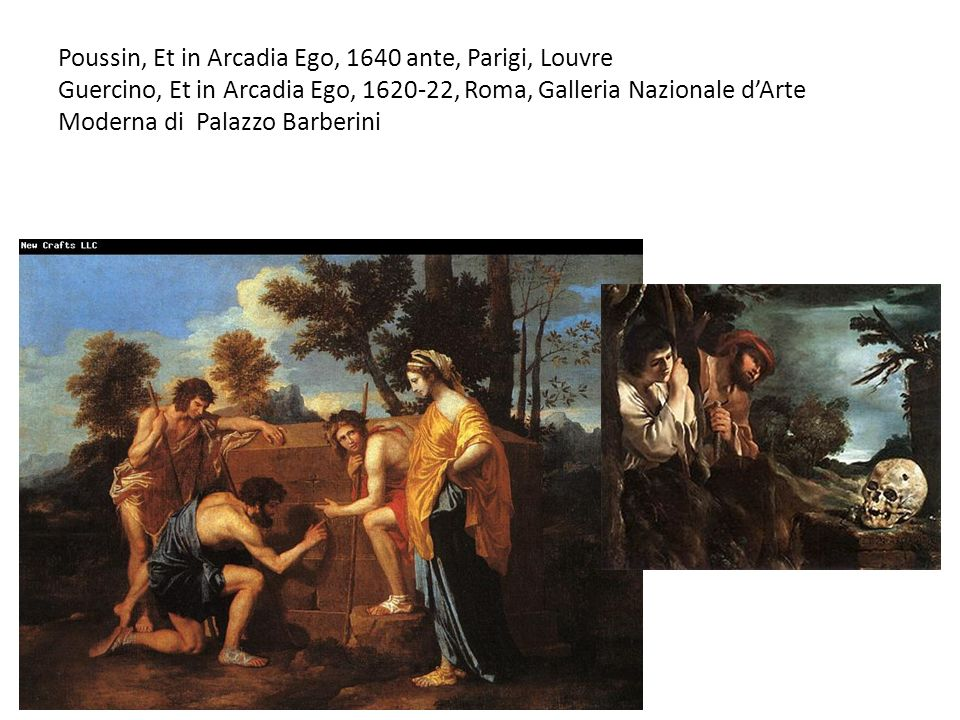 Poussin, Et in Arcadia Ego, 1640 ante, Parigi, Louvre Guercino, Et in Arcadia Ego, 1620-22, Roma, Galleria Nazionale d'Arte Moderna di Palazzo Barberini