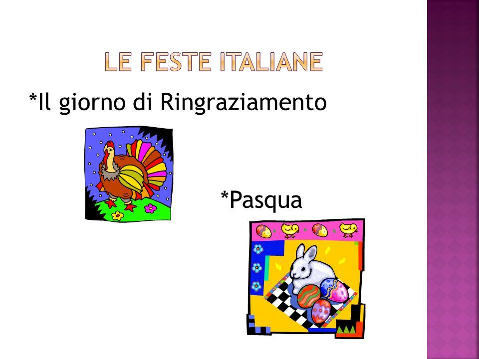 Le feste italiane *Il giorno di Ringraziamento *Pasqua