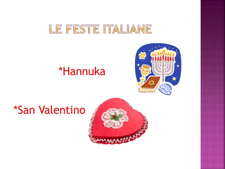 Le feste italiane *Hannuka *San Valentino