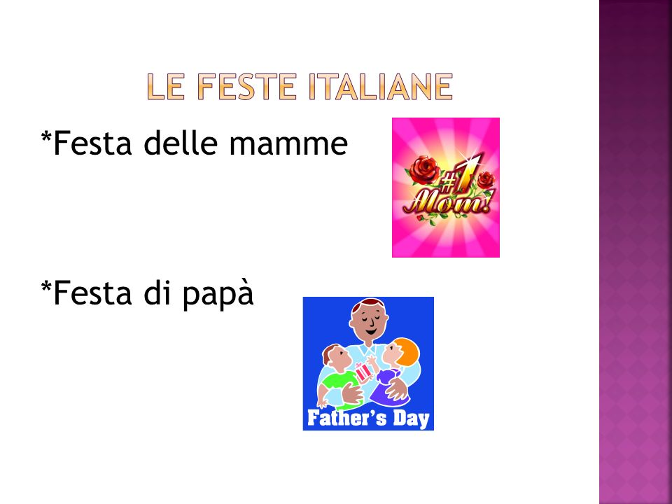 Le feste italiane *Festa delle mamme *Festa di papà