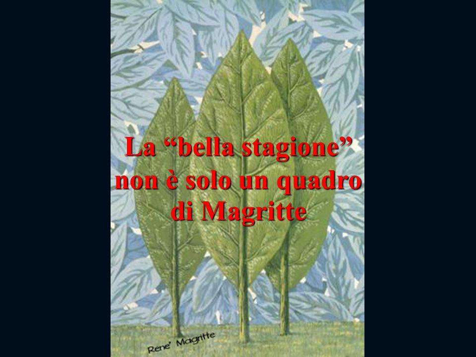 La bella stagione non è solo un quadro di Magritte