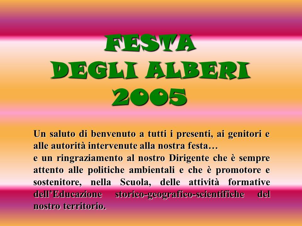 FESTA DEGLI ALBERI. 2005. Un saluto di benvenuto a tutti i presenti, ai genitori e alle autorità intervenute alla nostra festa…