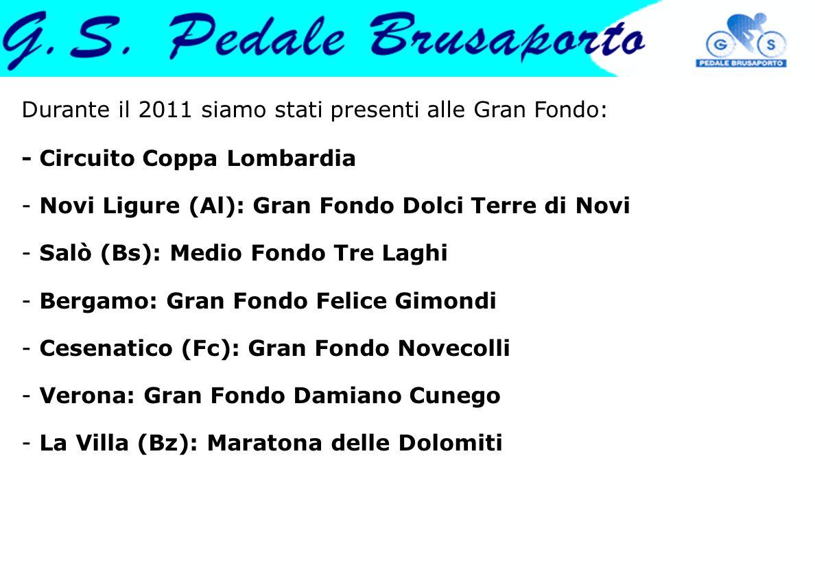 Durante il 2011 siamo stati presenti alle Gran Fondo: - Circuito Coppa Lombardia
