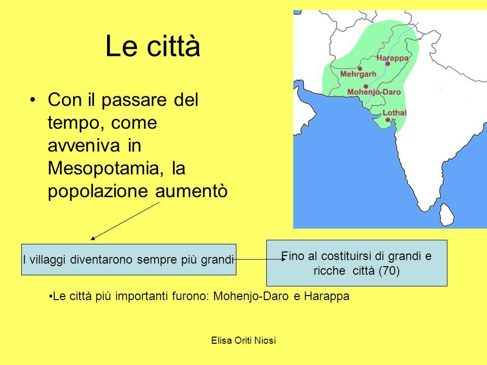Le città Con il passare del tempo, come avveniva in Mesopotamia, la popolazione aumentò. Fino al costituirsi di grandi e.