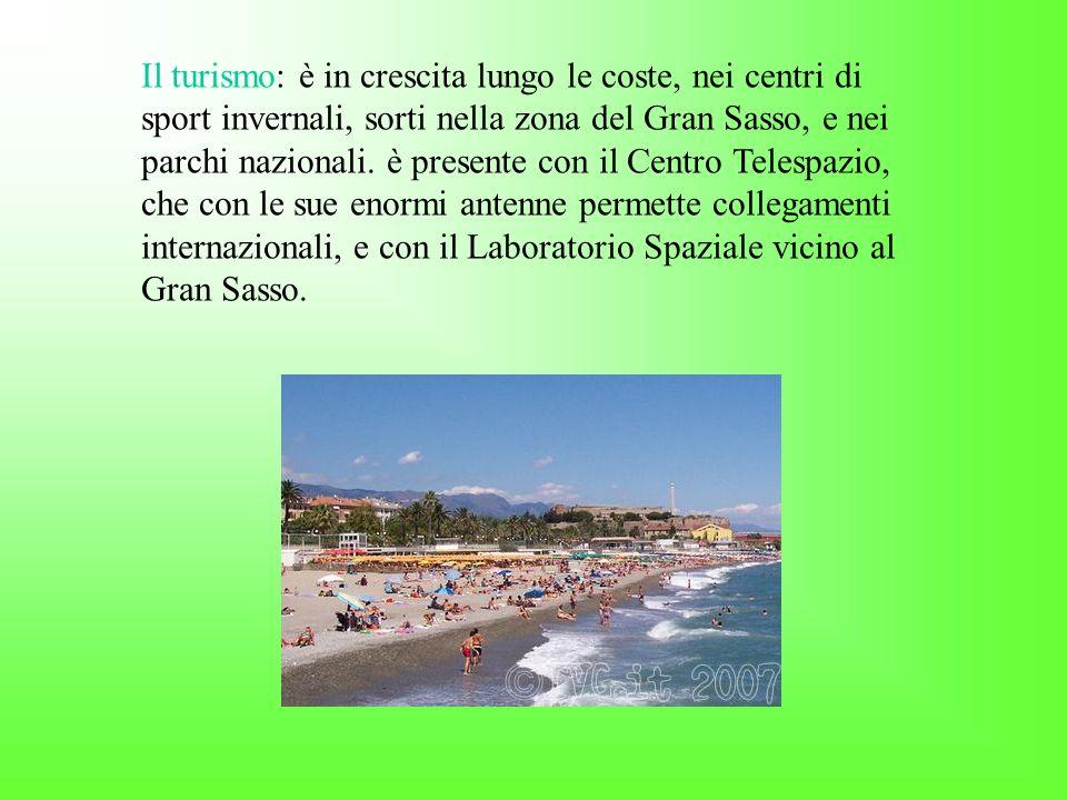 Il turismo: è in crescita lungo le coste, nei centri di sport invernali, sorti nella zona del Gran Sasso, e nei parchi nazionali.