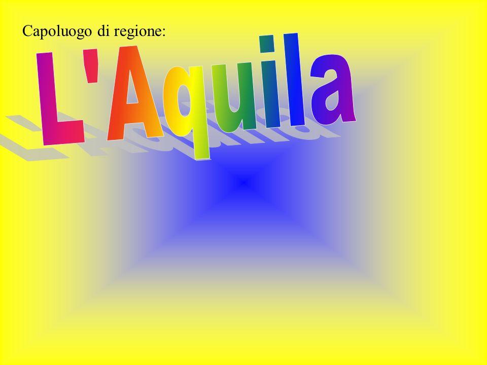Capoluogo di regione: L Aquila