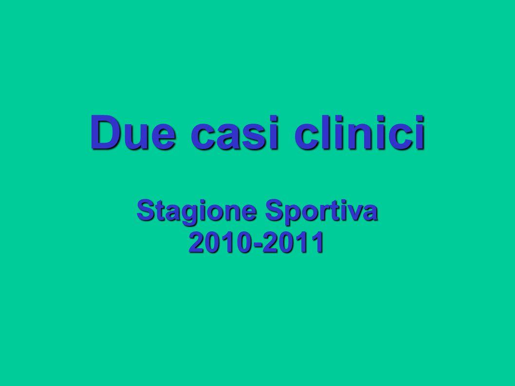 Due casi clinici Stagione Sportiva 2010-2011