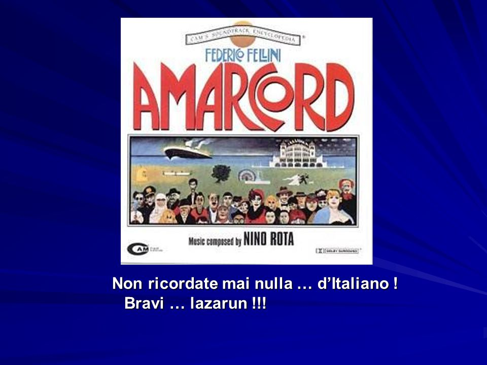 Non ricordate mai nulla … d'Italiano ! Bravi … lazarun !!!