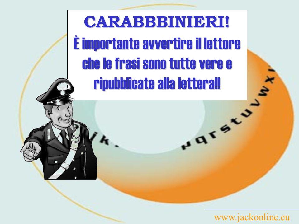 CARABBBINIERI! È importante avvertire il lettore che le frasi sono tutte vere e ripubblicate alla lettera!!
