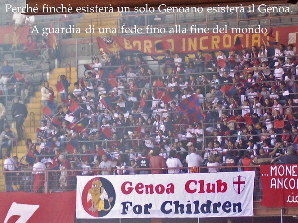 Perché finchè esisterà un solo Genoano esisterà il Genoa.
